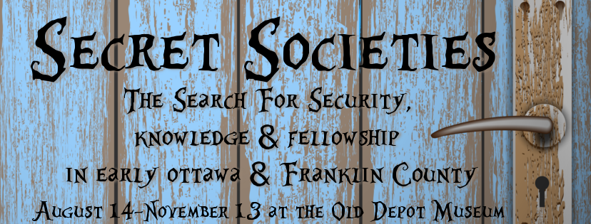 The Old Depot Museum's new exhibit is called Secret Societies: The Search for Security, Knowledge & Fellowship in Early Ottawa & Franklin County
